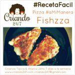 #RecetaFacil FishZza, la Pizza #amimanera