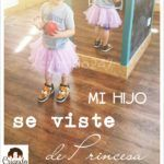 Mi hijo se viste de princesa: Beneficios & Fundamentos.