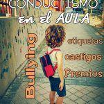 #Educación Conductista: de las etiquetas, premios & castigos al bullying. Reflexión.