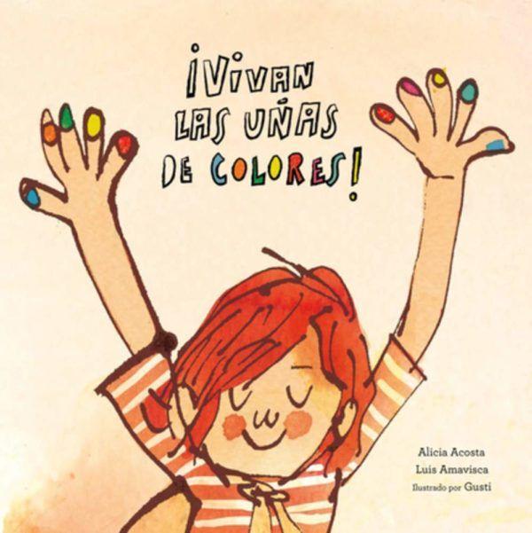portada del cuento vivan las uñas de colores. Tiene la ilustración de un niño pelirrojo con los brazos en alto y sus uñas pintadas de colores.