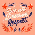 we all deserve respect.