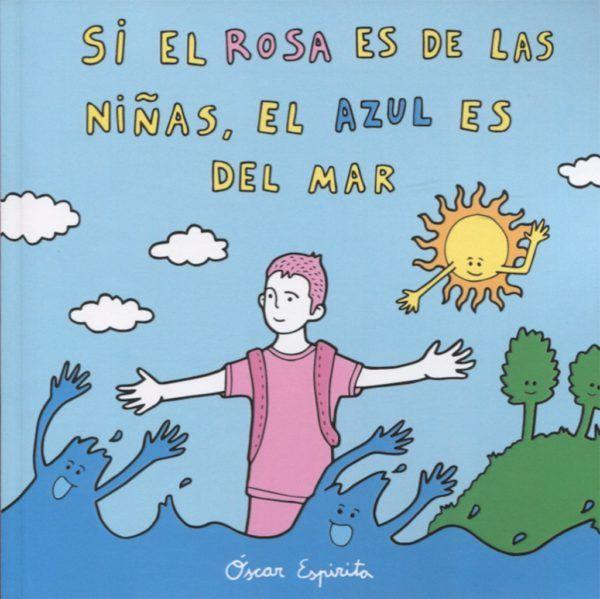 portada del cuento Si el rosa es de las niñas el azul es del mar. Se ve una ilustracion de un niño vestido de rosa, con los brazos abiertos, metido en el mar. Detrás se ve el cielo con nubes y un sol sonriente