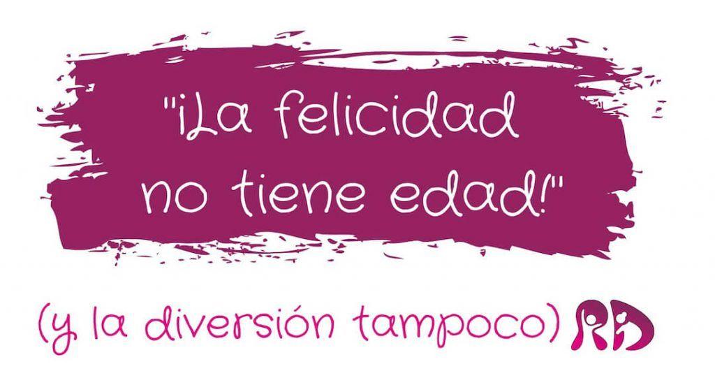 """""""La felicidad no tiene edad"""" (y la diversión tampoco) + logo de Refuerzo Divertido."""