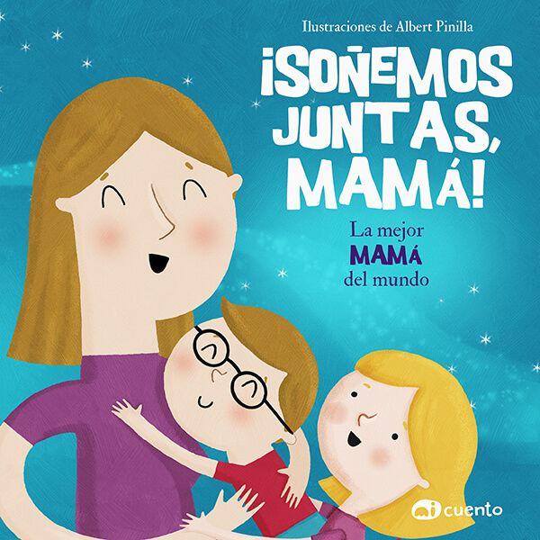portada del cuento ¡Soñemos juntas mamá!, donde se ve una ilustracion de un niño con gafas y una niña rubia abrazando a la madre