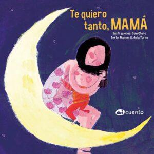portada del cuento Te quiero tanto, mamá. Se ve una ilustración de una madre abrazando a su peque sentados en una luna en el cielo de noche